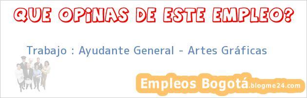 Trabajo : Ayudante General – Artes Gráficas