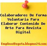 Colaboradores De Forma Voluntaria Para Elaborar Contenido De Arte Para Revista Digital