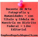 Docente de Arte Fotografia y Humanidades – con Título y Cédula de Maestría en Distrito Federal – Like Editorial
