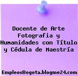 Docente de Arte Fotografia y Humanidades con Título y Cédula de Maestría