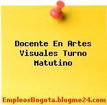 Docente En Artes Visuales Turno Matutino