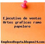 Ejecutivo de ventas Artes graficas ramo papelero