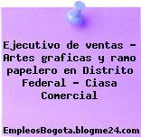 Ejecutivo de ventas – Artes graficas y ramo papelero en Distrito Federal – Ciasa Comercial