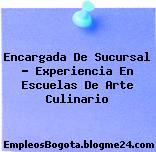 Encargada De Sucursal – Experiencia En Escuelas De Arte Culinario