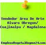 Vendedor área De Arte Alvaro Obregon/ Cuajimalpa / Magdalena