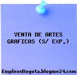 VENTA DE ARTES GRAFICAS (S/ EXP.)