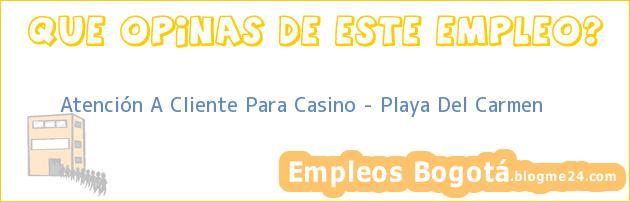 Atención A Cliente Para Casino – Playa Del Carmen
