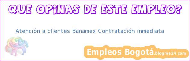 Atención a clientes Banamex Contratación inmediata