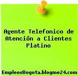 Agente Telefonico de Atención a Clientes Platino