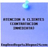 Atención a clientes Contratación inmediata