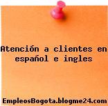 Atención a clientes en español e ingles