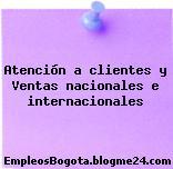 Atención a clientes y Ventas nacionales e internacionales