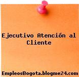 Ejecutivo Atención al Cliente