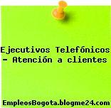 Ejecutivos Telefonicos (atención a clientes)