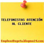 TELEFONISTAS ATENCIÓN AL CLIENTE