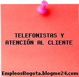 TELEFONISTAS Y ATENCIÓN AL CLIENTE