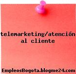 telemarketing/atención al cliente