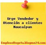 Urge Vendedor y Atención a clientes Naucalpan