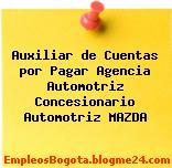 Auxiliar de Cuentas por Pagar Agencia Automotriz Concesionario Automotriz MAZDA