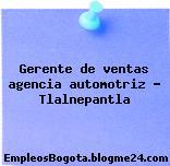 Gerente de ventas agencia automotriz – Tlalnepantla