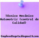 Técnico Mecánico Automotriz (Control De Calidad)