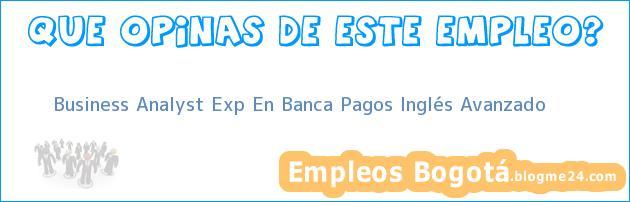 Business Analyst Exp En Banca Pagos Inglés Avanzado