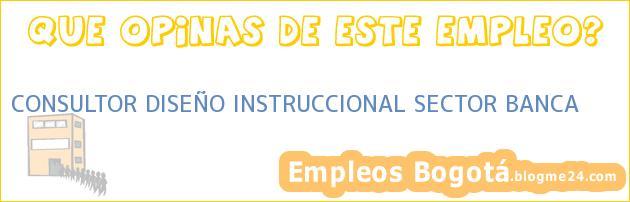 CONSULTOR DISEÑO INSTRUCCIONAL SECTOR BANCA