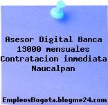 Asesor Digital Banca 13000 mensuales Contratacion inmediata Naucalpan