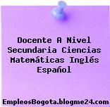 Docente A Nivel Secundaria Ciencias Matemáticas Inglés Español