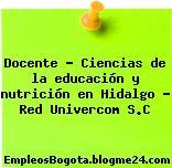 Docente – Ciencias de la educación y nutrición en Hidalgo – Red Univercom S.C