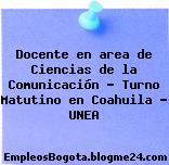 Docente en area de Ciencias de la Comunicación – Turno Matutino en Coahuila – UNEA