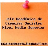 Jefe Académico de Ciencias Sociales Nivel Medio Superior