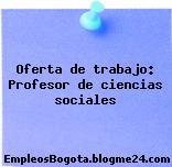 Oferta de trabajo: Profesor de ciencias sociales