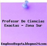 Profesor De Ciencias Exactas – Zona Sur
