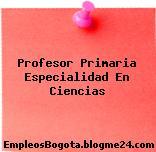 Profesor Primaria Especialidad En Ciencias