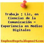 Trabajo : Lic. en Ciencias de la Comunicación – Experiencia en Medios Digitales