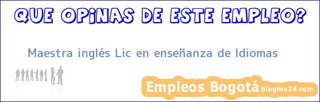 Maestra Inglés – Lic En Enseñanza De Idiomas