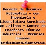 Docente de Mecánico Automotriz – con Ingeniería o Licenciatura terminada en Jalisco – Centro de Enseñanza Técnica Industrial – Recursos Humanos