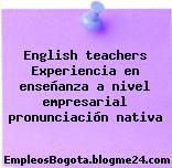 English teachers Experiencia en enseñanza a nivel empresarial pronunciación nativa