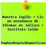 Maestra inglés – Lic en enseñanza de Idiomas en Jalisco – Instituto Colón