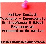 Native English Teachers – Experiencia En Enseñanza A Nivel Empresarial Pronunciación Nativa