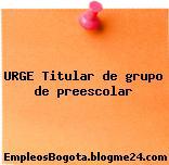URGE Titular de grupo de preescolar