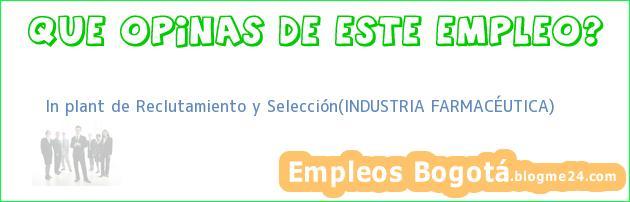 In plant de Reclutamiento y Selección(INDUSTRIA FARMACÉUTICA)