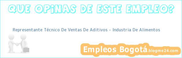 Representante Técnico De Ventas De Aditivos – Industria De Alimentos
