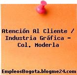 Atención Al Cliente / Industria Gráfica – Col. Moderla