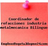Coordinador de refacciones industria metalmecanica Bilingue