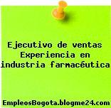Ejecutivo de ventas Experiencia en industria farmacéutica