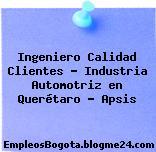 Ingeniero Calidad Clientes – Industria Automotriz en Querétaro – Apsis