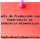 Jefe de Producción con Experiencia en Industria Alimenticia