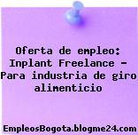 Oferta de empleo: Inplant Freelance – Para industria de giro alimenticio